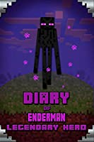 Diary of Enderman Legendary Hero: Legendary Book About Steve and His Friends. For All Minecrafters (Minecafter Books)