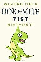 Wishing you A DINO-MITE 71st Birthday: 71st Birthday Gift / Journal / Notebook / Diary / Unique Greeting & Birthday Card Alternative