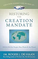 Restoring the Creation Mandate: Healing for People, Pets, Plants & the Planet