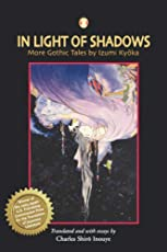 In Light Of Shadows: More Gothic Tales By Izumi Kyoka