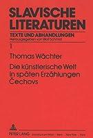 Die Kuenstlerische Welt in Spaeten Erzaehlungen Cechovs (Slavische Literaturen)