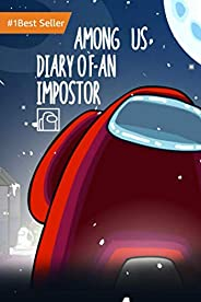 Among Us: Diary of an Impostor: Unofficial Fiction Novel Storybook Diaries Impostor Crewmates Awesome Space Ad
