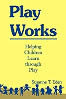Play Works: Helping Children Learn Through Play