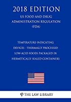 Temperature-Indicating Devices - Thermally Processed Low-Acid Foods Packaged in Hermetically Sealed Containers (Us Food and Drug Administration Regulation) (Fda) (2018 Edition)