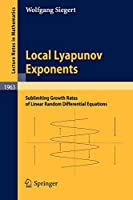Local Lyapunov Exponents: Sublimiting Growth Rates of Linear Random Differential Equations (Lecture Notes in Mathematics)