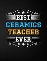Best Ceramics Teacher Ever: Blank Line Teacher Appreciation Notebook (8.5 x 11 - 110 pages)