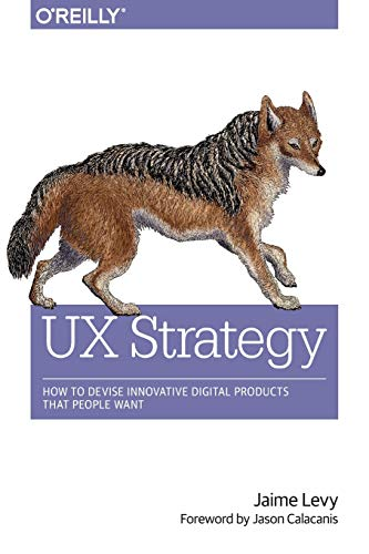 Download UX Strategy: How to Devise Innovative Digital Products that People Want 1449372864