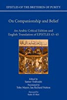 On Companionship and Belief: An Arabic Critical Edition and English Translation of Epistles 43-45 (Epistles of the Brethren of Purity)