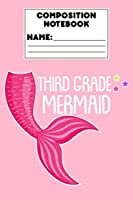 Composition Notebook Third Grade Mermaid: 3rd Grade Gift, Back To School, Composition Book, Ruled Writing Paper, Mermaid Notebook for Notes & Assignments, Journal To Write In for Girls