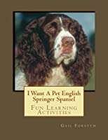 I Want a Pet English Springer Spaniel: Fun Learning Activities