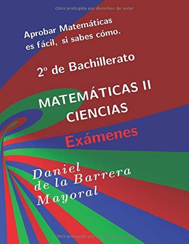 [画像:Aprobar matemáticas es fácil, si sabes cómo: Matemáticas II (Bachillerato Ciencias). Exámenes]