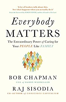 Everybody Matters: The Extraordinary Power of Caring for Your People Like Family by [Chapman, Bob, Sisodia, Raj]