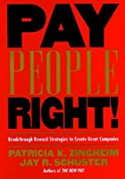 Pay People Right!: Breakthrough Reward Strategies to Create Great Companies (Jossey Bass Business & Management Series)