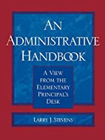 An Administrative Handbook: A View from the Elementary Principal's Desk (Scarecrow Education Book)