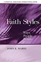 Faith Styles: Ways People Believe (Spiritual Directors International Books)