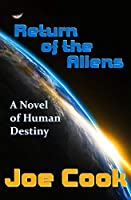 Return of the Aliens: A Novel of Human Destiny
