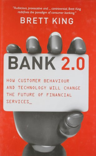 Download Bank 2.0: How Customer Behavior and Technology Will Change the Future of Financial Services 9814302074