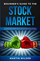 BEGINNNER'S GUIDE TO THE STOCK MARKET: The easiest proven strategies, the right trading psychology, the big mistakes to avoid. All you need to know to make money in stocks today and grow your wealth