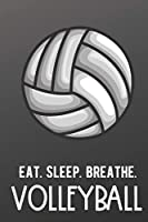 Eat Sleep Breathe Volleyball: Athlete Sports Hobby Journal and Notebook for Friends Family Coworkers. Lined Paper Note Book.