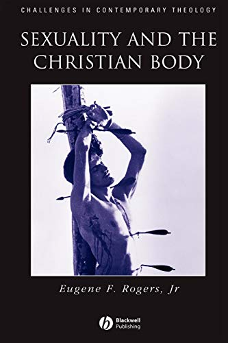 Download Sexuality and the Christian Body (Challenges in Contemporary Theology) 0631210709