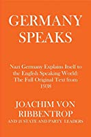 Germany Speaks: Nazi Germany Explains Itself to the English Speaking World