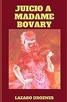 JUICIO A MADAME BOVARY: Recreación del juicio a Gustave Flaubert por ofensas a la moral pública y religiosa.