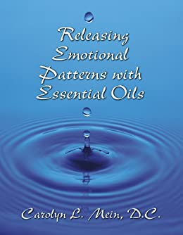 Releasing Emotional Patterns with Essential Oils: 2019 Edition by [Mein, Carolyn]