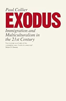 Exodus: Immigration and Multiculturalism in the 21st Century by [Collier, Paul]