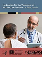 Medication for the Treatment of Alcohol Use Disorder: A Brief Guide