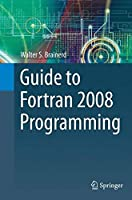 Guide to Fortran 2008 Programming by Walter S. Brainerd(2016-10-22)