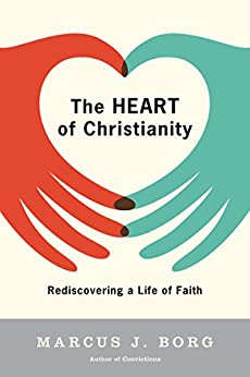 The Heart of Christianity: Rediscovering a Life of Faith by [Borg, Marcus J.]