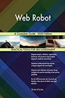 Web Robot A Complete Guide - 2020 Edition