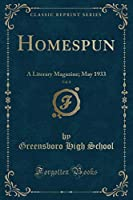 Homespun, Vol. 8: A Literary Magazine; May 1933 (Classic Reprint)