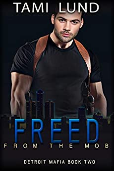 Freed from the Mob (Detroit Mafia Romance Book 2) by [Lund, Tami]
