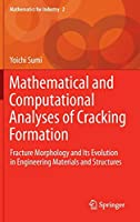 Mathematical and Computational Analyses of Cracking Formation: Fracture Morphology and Its Evolution in Engineering Materials and Structures (Mathematics for Industry)