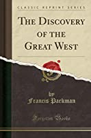The Discovery of the Great West (Classic Reprint)