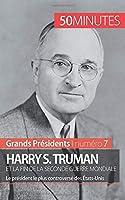 Harry S. Truman et la fin de la Seconde Guerre mondiale: Le président le plus controversé des États-Unis
