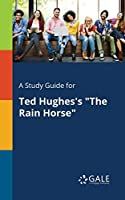 A Study Guide for Ted Hughes's the Rain Horse