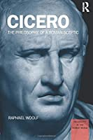 Cicero: The Philosophy of a Roman Sceptic (Philosophy in the Roman World)