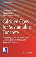 Calcined Clays for Sustainable Concrete: Proceedings of the 2nd International Conference on Calcined Clays for Sustainable Concrete (RILEM Bookseries)