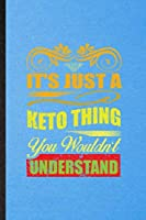 It's Just a Keto Thing You Wouldn't Understand: Lined Notebook For Keto Diet Life. Ruled Journal For Ketosis Ketogenic Workout. Unique Student Teacher Blank Composition Great For School Writing
