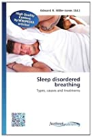 Sleep disordered breathing: Types, causes and treatments