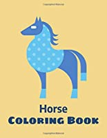 Horse Coloring Book: Coloring Toy Gifts for Toddlers, Kids Ages 4-8 ,Girls 4-8 8-12 or Adult Relaxation | Cute Easy and Relaxing Realistic Large Print Birthday Gifts