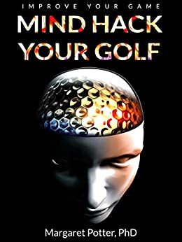 Mind Hack Your Golf: Improve Your Game by [Potter, Dr Margaret]