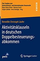 Aktivitaetsklauseln in deutschen Doppelbesteuerungsabkommen: Rechtsfragen und steuerrechtliche Bedeutung (PwC-Studien zum Unternehmens- und Internationalen Steuerrecht)