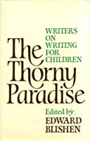 Thorny Paradise: Writers on Writing for Children