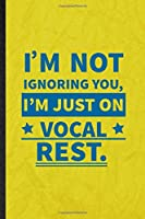 I'm Not Ignoring You I'm Just on Vocal Rest: Funny Blank Lined Orchestra Soloist Orchestra Notebook/ Journal, Graduation Appreciation Gratitude Thank You Souvenir Gag Gift, Fashionable Graphic 110 Pages