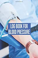 Log Book For Blood Pressure: Log Book For Blood Pressure, Blood Pressure Daily Log Book. 120 Story Paper Pages. 6 in x 9 in Cover.