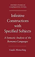 Infinitive Constructions With Specified Subjects: A Syntactic Analysis of the Romance Languages (Oxford Studies in Comparative Syntax)
