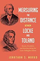 Measuring the Distance between Locke and Toland: Reason, Revelation, and Rejection during the Locke-Stillingfleet Debate
